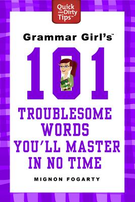 Grammar Girl's 101 Troublesome Words You'll Master in No Time By Fogarty, Mignon